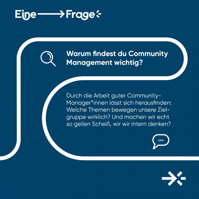 """Warum findest du Community Management wichtig? """"Durch die Arbeit guter Community-Manager*innen lässt sich herausfinden: Welche Themen bewegen unsere Zielgruppe wirklich? Und machen wir echt so geile Sachen, wie wir intern denken?"""""""